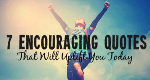 7 Encouraging Quotes That Will Uplift You Today