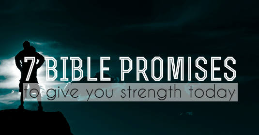 7 Bible Promises To Give You Strength Today