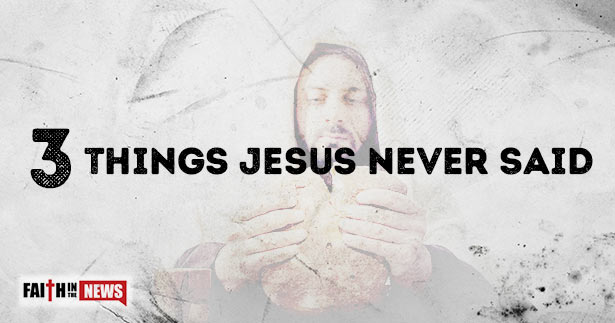 3 Things Jesus Never Said