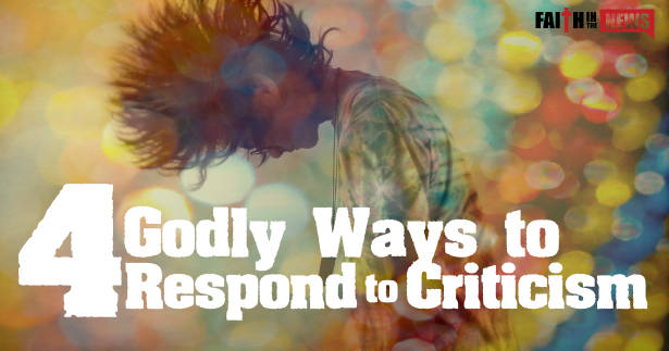 4 Godly Ways- to Respond to Criticism