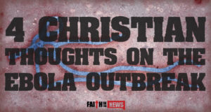 4 Christian Thoughts on the Ebola Outbreak