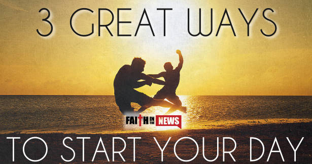 3 Great Ways to Start Your Day