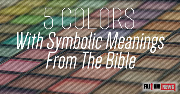5 colors with symbolic meanings from the bible faith in the news