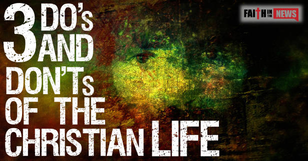3 Dos and Donts Of The Christian Life