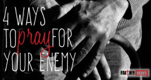 4 Ways To Pray For Your Enemy