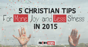 5 Christian Tips For More Joy and Less Stress in 2015