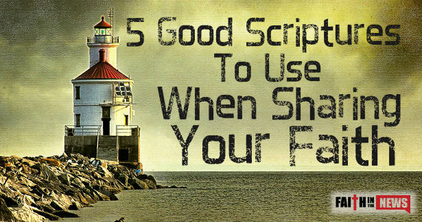 5 good scriptures to use when sharing your faith faith in the news
