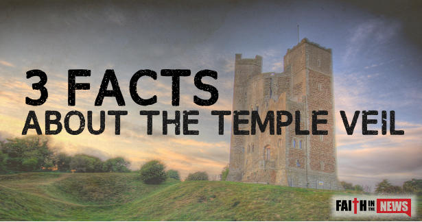 3 Facts About The Temple Veil Faith In The News