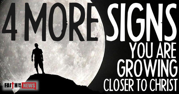 4 More Signs You Are Grower Closer to Christ