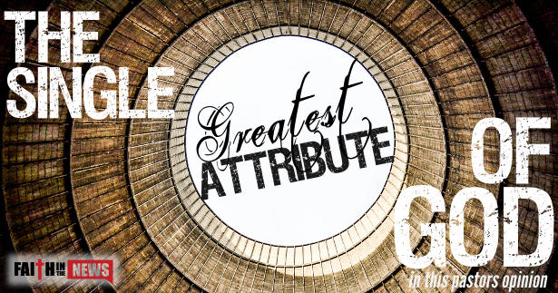The Single Greatest Attribute of God