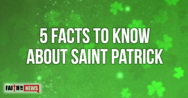 5 Facts To Know About Saint Patrick