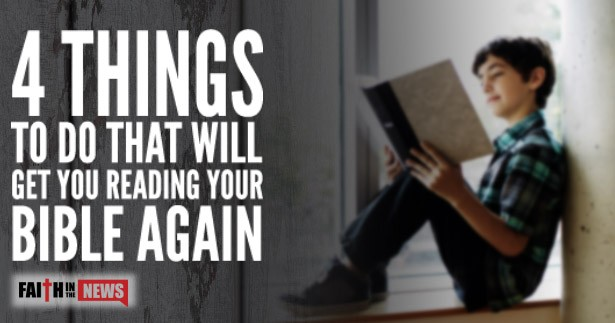 4 Things To Do That Will Get You Reading Your Bible Again