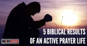 5 Biblical Results Of An Active Prayer Life