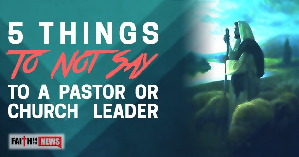 5 Things To Not Say To A Pastor Or Church Leader