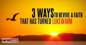 3 Ways To Revive A Faith That Has Turned Lukewarm