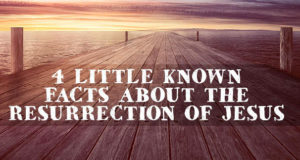 4 Little Known Facts about the Resurrection of Jesus