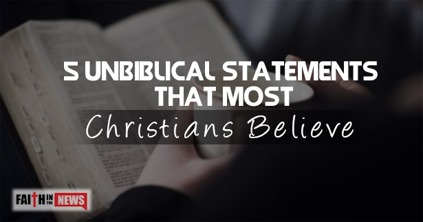 5 Unbiblical Statements That Most Christians Believe