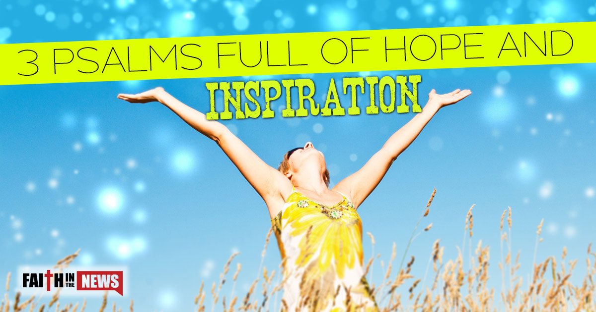 3 Psalms Full Of Hope And Inspiration Faith In The News
