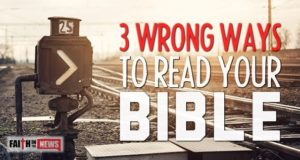 3 Wrong Ways To Read Your Bible