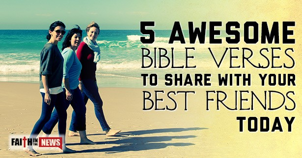 5 Awesome Bible Verses To Share With Your Best Friends Today
