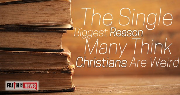 The Single Biggest Reason Many Think Christians Are Weird