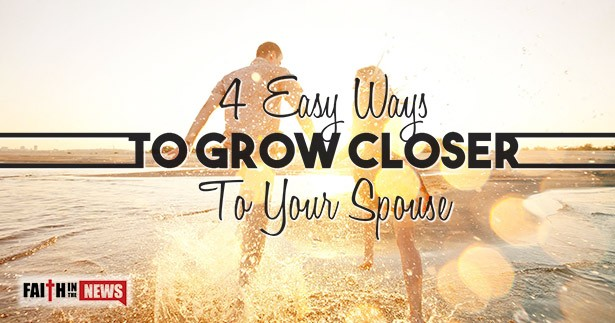 4 Easy Ways To Grow Closer To Your Spouse