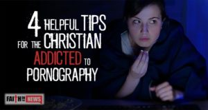 4 Helpful Tips For The Christian Addicted To Pornography
