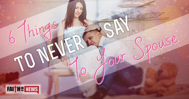 6 Things To Never Say To Your Spouse