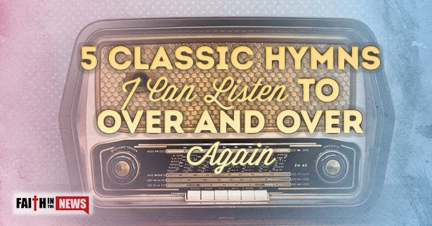5 Classic Hymns I Can Listen To Over And Over Again