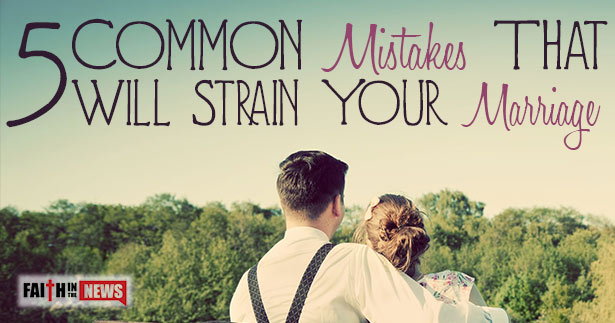 5 Common Mistakes That Will Strain Your Marriage