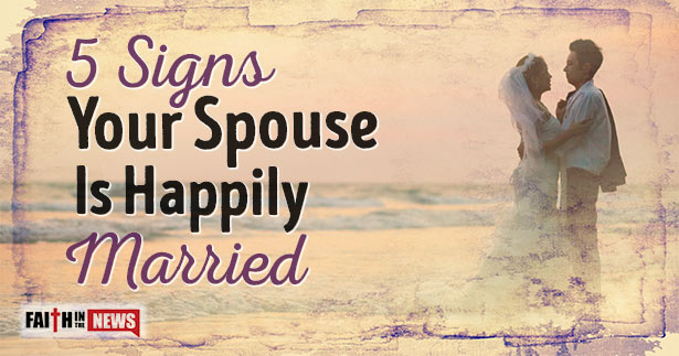 5 Signs Your Spouse Is Happily Married - Faith in the News