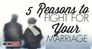 5 Reasons To Fight For Your Marriage