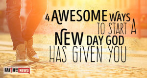 4 Awesome Ways To Start A New Day God Has Given You