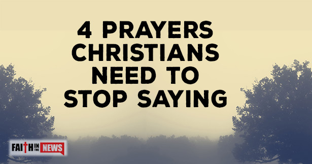 4-Prayers-Christians-Need-To-Stop-Saying