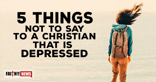 5 Things Not to Say to a Christian That is Depressed