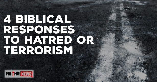 4 Biblical Responses To Hatred Or Terrorism