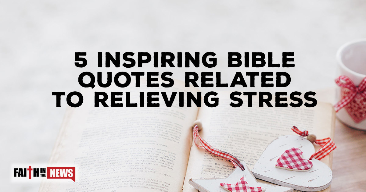 60 Inspiring Bible Quotes Related To Relieving Stress Faith In The News Best Inspiring Bible Quotes