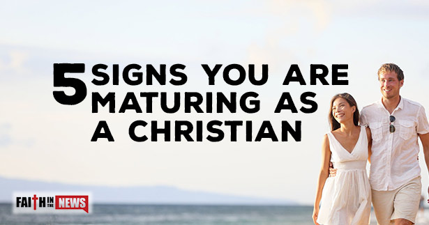 5 Signs You Are Maturing As A Christian