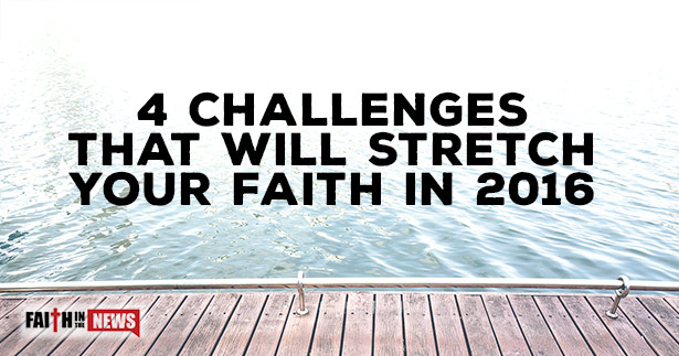 4 Challenges That Will Stretch Your Faith In 2016