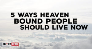 5 Ways Heaven Bound People Should Live Now