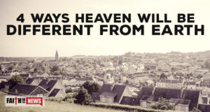 4 Ways Heaven Will Be Different Then Earth