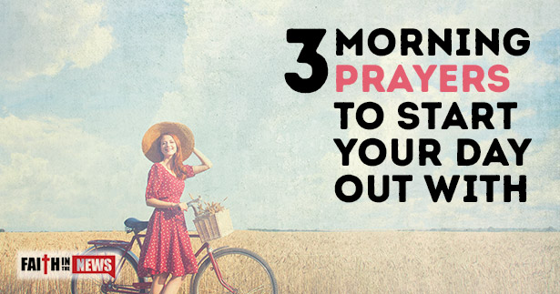 3 Morning Prayers To Start Your Day Out With