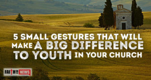 5 Small Gestures That Will Make A Big Difference To Youth In Your Church