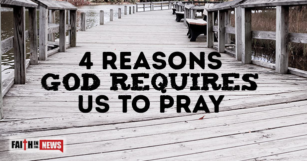 4 Reason God Requires Us To Pray