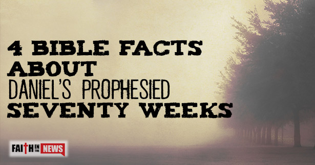 4 Bible Facts About Daniel's Prophesied Seventy Weeks