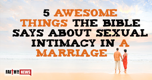 5 Awesome Things The Bible Says About Sexual Intimacy In A Marriage