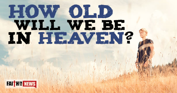 How Old Will We Be In Heaven?