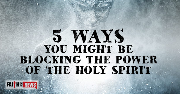 5-Ways-You-Might-Be-Blocking-The-Power-Of-The-Holy-Spirit