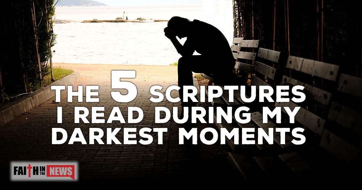 The 5 Scriptures I Read During My Darkest Moments Faith In The News