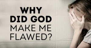 Why Did God Make Me Flawed?